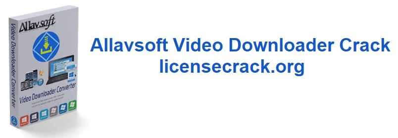 Allavsoft Video Downloader Crack + License Code For Free!